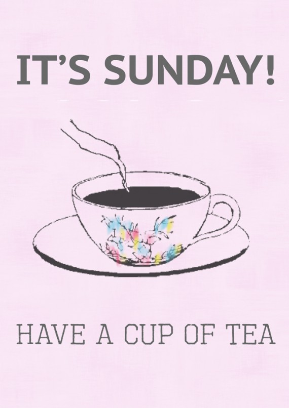 It's Sunday! Have a cup of tea
