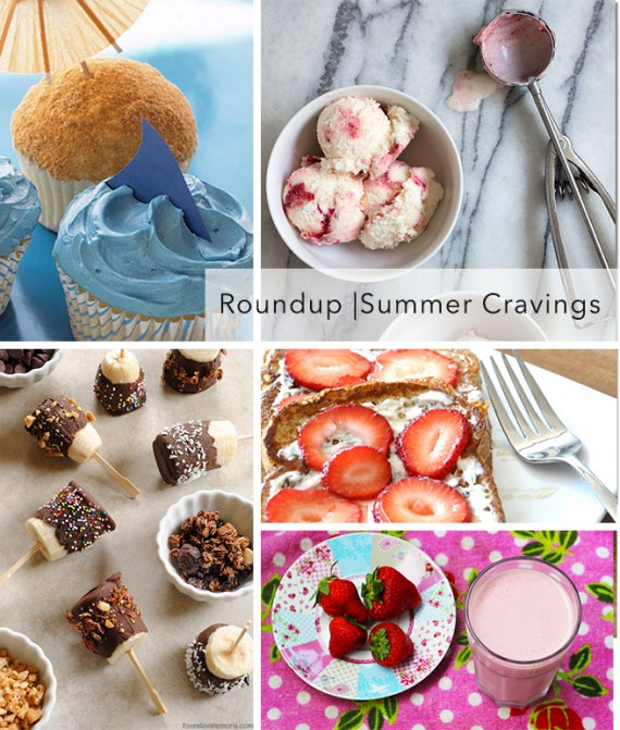 Roundup | Summer Cravings