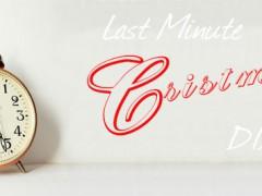 Last Minute Christmas DIY's
